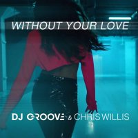 """Without Your Love"" dj groove"